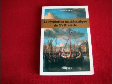 La révolution mathématique au XVIIe siècle  - Barbin, Evelyne - Éditions Ellipses.