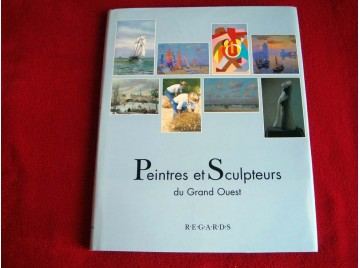 Peintres et sculpteurs du Grand Ouest  -  Marie-José Bouscayrol et Philippe Bouscayrol - Éditions Regards.
