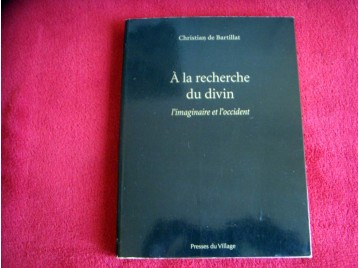 A la recherche du divin : L'imaginaire et l'occident - Bartillat Christian - Éditions les Presses du Village - 2009