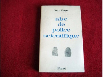 ABC de la police scientifique Préfaces de Fernand Davenas et du Dr Jean-Jacques David - Gayet Jean - Éditions Payot