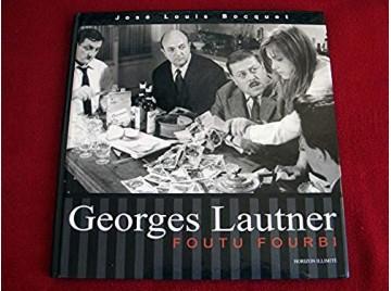 Georges Lautner : Foutu fourbi  - Bocquet, José-Louis - Éditions La Sirène - 2002