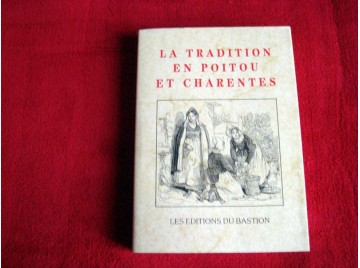La Tradition en Poitou et Charente - Arts Populaires , ethnographie, folklore, hagiographie - Collectif - Éditions du Bastion -
