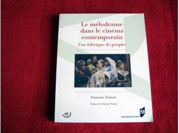 Le mélodrame dans le cinéma contemporain : Une fabrique de peuples  -  Zamour, Françoise  -  Viviani, Christian -  Collection le