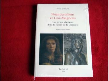 Néandertaliens et Cro-Magons : Les temps glaciaires dans le bassin de la Charente  - Debénath, André - Éditions le Croît Vif.