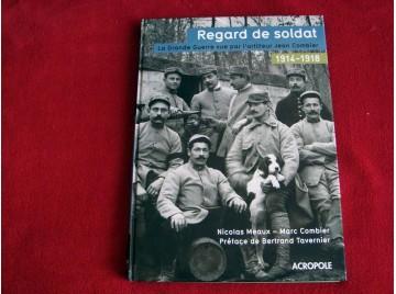 Regard de Soldat  1914-1918 - Combier Nicola & Tavernier Bertrand - Éditions Acropole - 2005