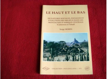 Le haut et le bas : Signatures sociales, paysages et évolution des milieux dans les montagnes d'Afrique Centrale  ( Cameroun et