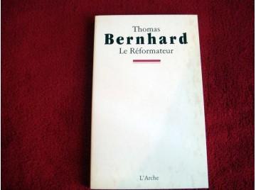 Le Réformateur  - BERNHARD Thomas - Éditions de l'Arche - 1997