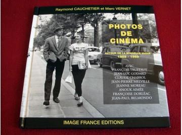 Photos de cinéma : Autour de la nouvelle vague 1958-1968 - Raymond Cauchetier et Marc Vernet - Éditions Image France - 2007