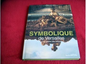 Symbolique de Versailles. A la lumière des jardins - Beurtheret, Vincent et Riboud, Alexis - Éditions du Huitième Jour - 2002