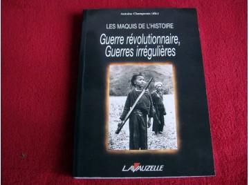 Les maquis de l'Histoire : Guerre révolutionnaire, guerres irrégulières  - Champeaux, Antoine  - Éditions Lavauzellle - 2010