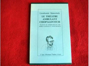 Le Théâtre ambulant  Chopalovitch - Simovitch, Lioubomir - Éditions de l'Age d'Homme - 1995