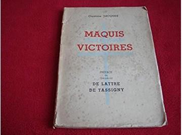 Capitaine Jacques. Maquis-victoires : . Préface du Général de Lattre de Tassigny -  Duboin, Jacques- Jacques .