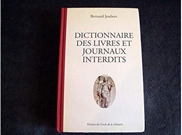Dictionnaire des livres et journaux interdits : Par arrêtés ministériels de 1949 à nos jours  - Joubert, Bernard - Éditions du C