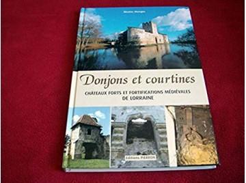 Donjons et courtines : Châteaux forts et fortifications médiévales en Lorraine -  Mengus, Nicolas - Éditions Pierron - 2009
