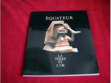 Equateur, la terre et l'or : [exposition], Lausanne, du 25 octobre 1991 au 26 janvier 1992, Fondation de l'Hermitage