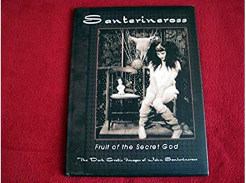 Fruit of the Secret God: The Dark Erotic Images of John Santerineross - Attiss Publishing - 1999