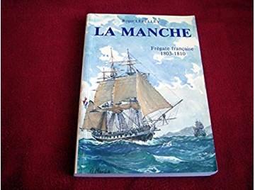 La Manche, frégate française : 1803-1810  - Lepelley, Roger - Éditions Lepelley - 1989