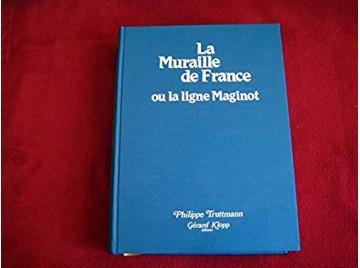 La muraille de France ou la ligne Maginot - Philippe TRUTTMANN - Éditions Klopp - 1985