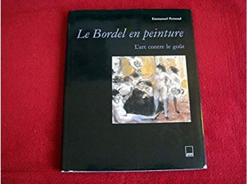 Le Bordel en peinture : L'art contre le goût -  Pernoud, Emmanuel - Éditions Adam Biro - 2001