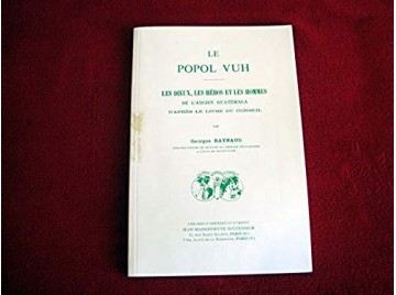 Le Popol Vuh : Les dieux, les héros et les hommes de l'ancien Guatémala d'après le livre du conseil -  Raynaud, Georges - Éditio