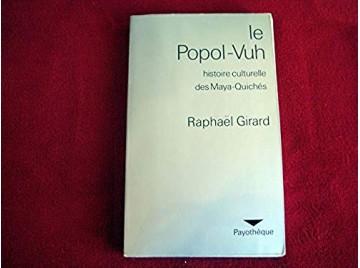 Le Popol-Vuh - Histoire culturelle des Maya-Quichés  - GIRARD Raphaél - Éditions Payot - 1972