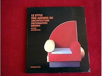 Le style des années 80 : Architecture, décoration, design  - Anargyros, Sophie - Éditions Rivages - 1986