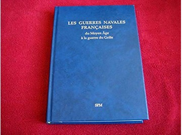 Les guerres navales françaises: Du Moyen Age à la guerre du Golfe -  Dupont, Maurice &Taillemite, Étienne - Éditions SPM - 1995