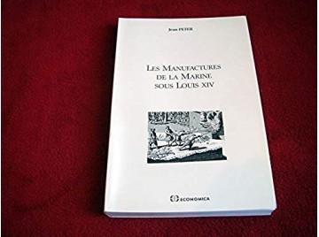 Les manufactures de la marine sous Louis XIV -  Peter, Jean - Éditions Economica - 1997