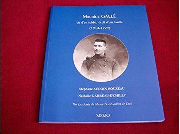 Maurice Gallé : vie d'un soldat - deuil d'une famille 1914-1929  -  Stéphane Audouin-Rouzeau and Nathalie Garreau - Éditions MEM