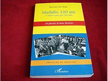 Michelin 120 ans: A travers ceux qui l'ont bâti - Un parcours de douze décennies  - Morge, Raymond Louis - Éditions harmattan -