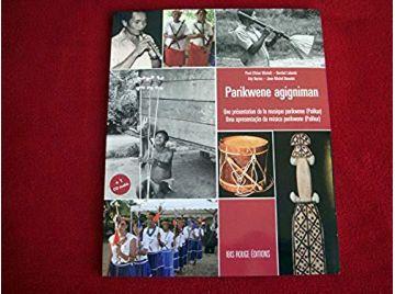 Parikwene agigniman : Une présentation de la musique Parikwene  -  Pival- Labonté, Berchel- Norino, Ady  - Éditions Ibis Rouge -