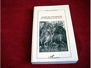 Ramon del Valle-Inclan et la sensibilité fin de siècle -  Le Scoëzec Masson, Annick - Éditions de l'Harmattan - 2000