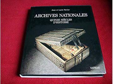 Archives nationales - quinze siècles d histoire - Jean et Lucie Favier - Éditions Nathan - 1988