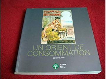 Un Orient de consommation -  Eldem, Edhem - Éditions du Musée de la Banque ottomane - 2010