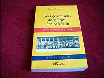 Trois générations de salariés chez Michelin: Un vécu authentique du XXe siècle - Morge, Raymond Louis - Éditions Harmattan - 200