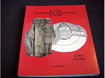 150 années de découvertes archéologiques en Vendée : la mort et le sacré - Vital christophe - Éditions de la Conservation départ