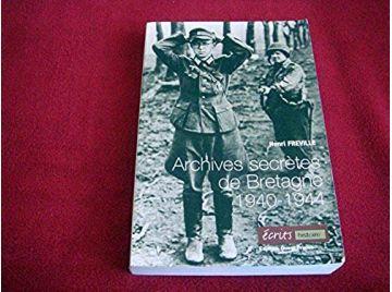 Archives secrètes de Bretagne : 1940-1944  - Fréville, Henri - Éditions Ouest- France - 2004
