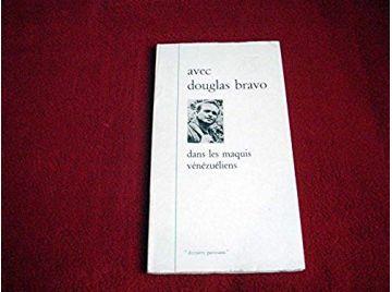 Avec Douglas Bravo dans les maquis vénézuéliens : . Traduit de l'espagnol. Introduction par Louis Constant - Éditions maspero -