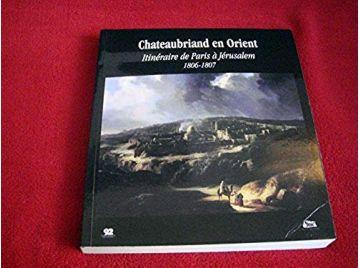 Chateaubriand en orient : Catalogue de l'exposition de la Maison de Chateaubriand - 2006