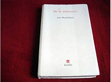 De la Séduction -  Baudrillard, Jean - Éditions Galilée - 1980