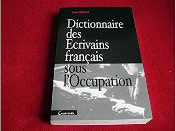Dictionnaire des écrivains francais sous l'occupation -  Serant, Paul - Éditions Grancher - 2002