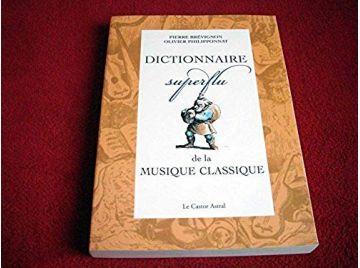 Dictionnaire superflu de la musique classique -  Brévignon, Pierre & Philipponnat, Olivier - Éditions Le Castor Astral - 2004