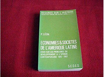 Économies et sociétés de l'Amérique latine : Essai sur les problèmes du développement à l'époque contemporaine, 1815-1967 - Pier