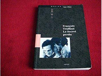 François Truffaut, le secret perdu  - Anne Gillain & Jean Gruault - Éditions Hatier - 1991