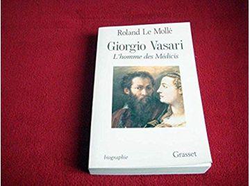 Giorgi VASARI. L'homme des Médicis - Le Mollé, Roland - Éditions Grasset - 1996