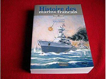 Histoire des marins français : 1940-1945  - Granier, Hubert - Éditions Marines - 2007
