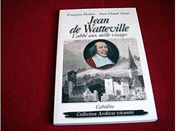 Jean de Watteville : L'abbé aux mille visages  - Desbiez, Françoise  & Soum, Jean-Claude - Éditions Cabédita - 2010