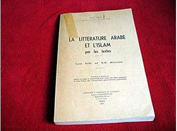 La Littérature arabe et l'Islâm par les textes : Les XIXe et XXe siècles - Éditions Librairie d'Amérique & d'Orient - 1969