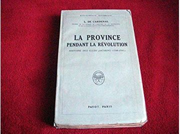 La Province pendant la révolution - Histoire des clubs jacobins 1789-1795 - Louis de Cardenal - Éditions Payot - 1929