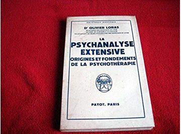 La psychanalyse extensive. - Origines et fondements de la psychotérapie - Loras Olivier - Éditions Payot - 1957
